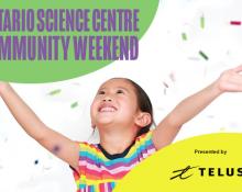 Ontario Science Centre Community Weekend